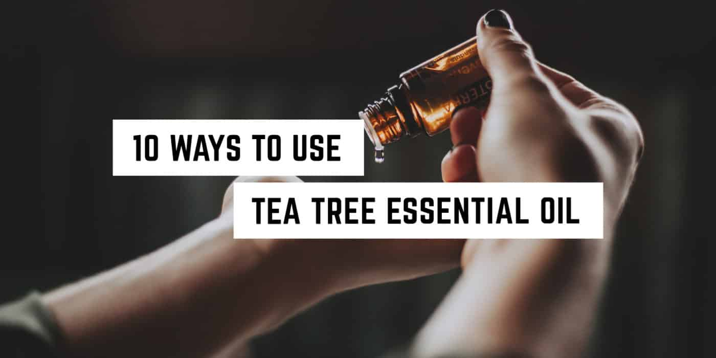 10 Ways to Use Tea Tree Essential Oil