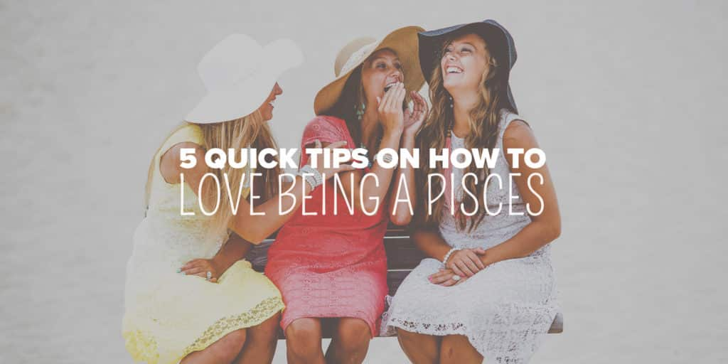How to Love Being a Pisces