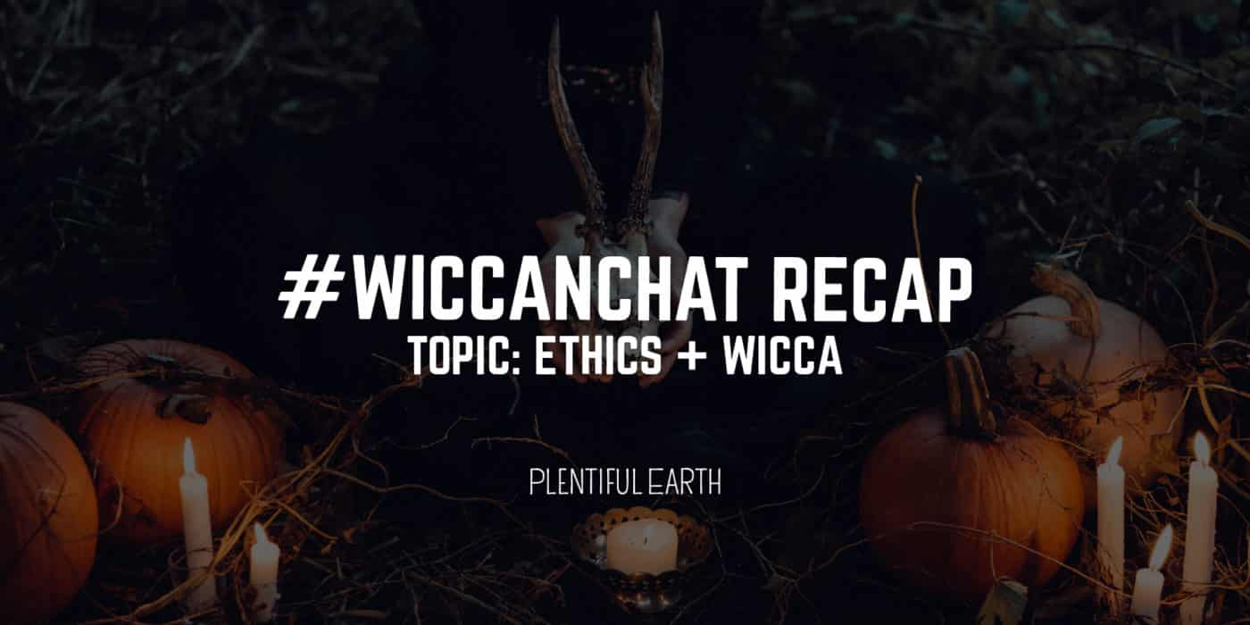 Ethics and Wicca #WiccanChat