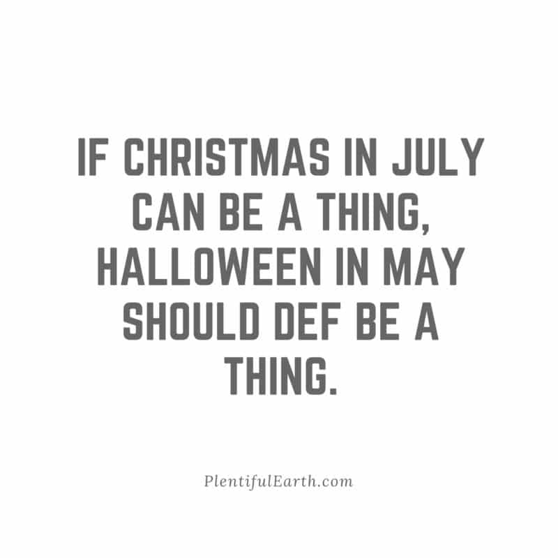 If christmas in july can be a thing, halloween in may should def be a thing.