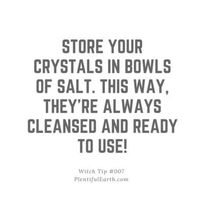 Witch wicca tips 7 Store your crystals in bowls of salt. This way, they're always cleansed and ready to use!